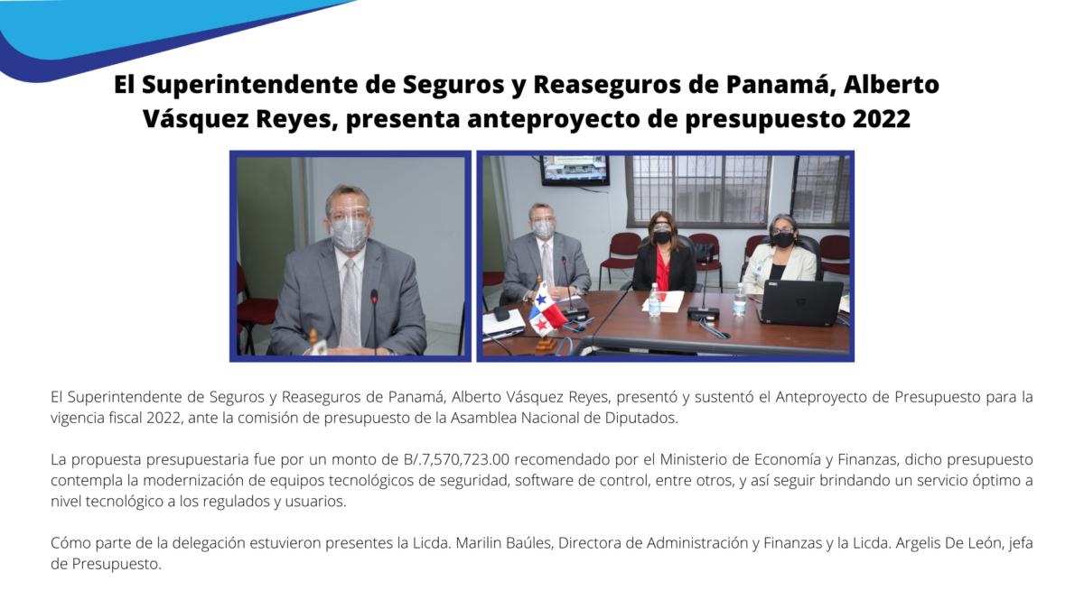 El Superintendente de Seguros y Reaseguros de Panamá, Alberto Vásquez Reyes, presentó y sustentó el Anteproyecto de Presupuesto para la vigencia fiscal 2022, ante la comisión de presupuesto de la Asamblea Nacional de Diputados.
